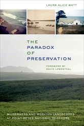 Paradox of Preservation: Wilderness and Working Landscapes at Point Reyes National Seashore