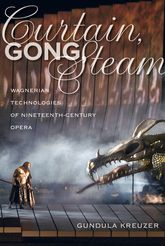 Curtain, Gong, SteamWagnerian Technologies of Nineteenth-Century Opera