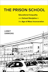 Prison School: Educational Inequality and School Discipline in the Age of Mass Incarceration
