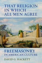 That Religion in Which All Men Agree: Freemasonry in American Culture