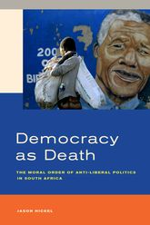 Democracy as DeathThe Moral Order of Anti-Liberal Politics in South Africa