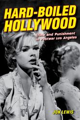 Hard-Boiled HollywoodCrime and Punishment in Postwar Los Angeles