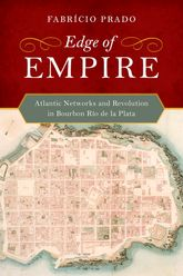 Edge of Empire: Atlantic Networks and Revolution in Bourbon Río de la Plata