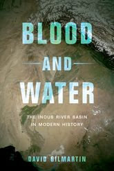 Blood and WaterThe Indus River Basin in Modern History