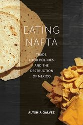 Eating NAFTATrade, Food Policies, and the Destruction of Mexico