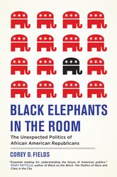 Black Elephants in the RoomThe Unexpected Politics of African American Republicans