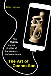 Art of ConnectionRisk, Mobility, and the Crafting of Transparency in Coastal Kenya
