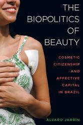 Biopolitics of BeautyCosmetic Citizenship and Affective Capital in Brazil