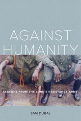 Against HumanityLessons from the Lord's Resistance Army