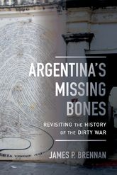 Argentina's Missing BonesRevisiting the History of the Dirty War