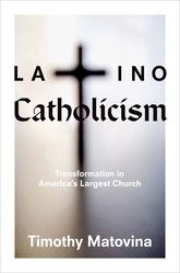Latino CatholicismTransformation in America's Largest Church