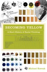 Becoming YellowA Short History of Racial Thinking