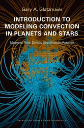 Introduction to Modeling Convection in Planets and StarsMagnetic Field, Density Stratification, Rotation