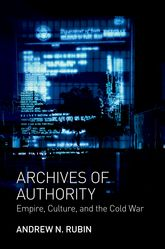 Archives of AuthorityEmpire, Culture, and the Cold War