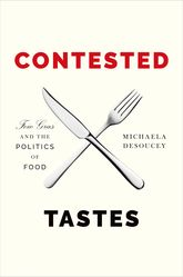 Contested TastesFoie Gras and the Politics of Food