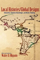 Local Histories/Global DesignsColoniality, Subaltern Knowledges, and Border Thinking