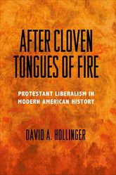 After Cloven Tongues of FireProtestant Liberalism in Modern American History$
