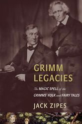 Grimm LegaciesThe Magic Spell of the Grimms' Folk and Fairy Tales