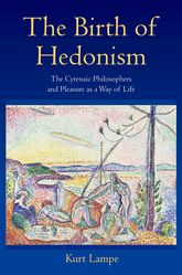 The Birth of HedonismThe Cyrenaic Philosophers and Pleasure as a Way of Life
