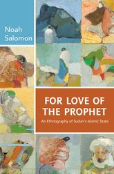 For Love of the ProphetAn Ethnography of Sudan's Islamic State