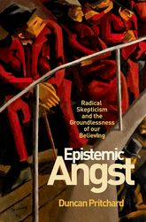 Epistemic AngstRadical Skepticism and the Groundlessness of Our Believing
