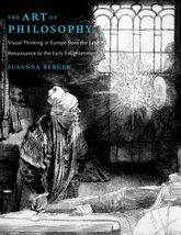 The Art of PhilosophyVisual Thinking in Europe from the Late Renaissance to the Early Enlightenment