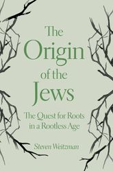 The Origin of the JewsThe Quest for Roots in a Rootless Age