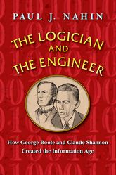 The Logician and the EngineerHow George Boole and Claude Shannon Created the Information Age