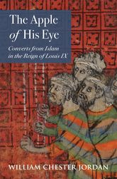 The Apple of His EyeConverts from Islam in the Reign of Louis IX