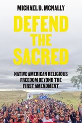 Defend the SacredNative American Religious Freedom beyond the First Amendment