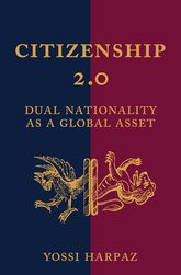 Citizenship 2.0Dual Nationality as a Global Asset