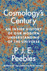 Cosmology's Century: An Inside History of Our Modern Understanding of the Universe