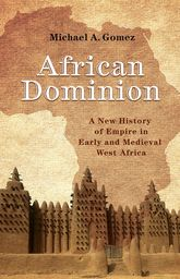 African DominionA New History of Empire in Early and Medieval West Africa