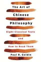 The Art of Chinese PhilosophyEight Classical Texts and How to Read Them