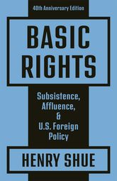 Basic RightsSubsistence, Affluence, and U.S. Foreign Policy: 40th Anniversary Edition