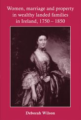 Women, Marriage and Property in Wealthy Landed Families in Ireland, 1750-1850$
