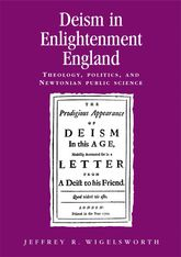 Deism in Enlightenment England: Theology, Politics, and Newtonian Public Science