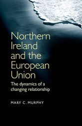 Northern Ireland and the European Union: The dynamics of a changing relationship