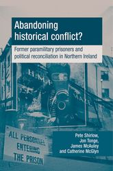 Abandoning Historical Conflict?Former Political Prisoners and Reconciliation in Northern Ireland