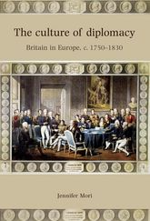 The Culture of DiplomacyBritain in Europe, c. 1750–1830$