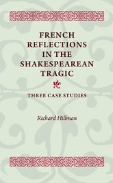 French Reflections in the Shakespearean Tragic: Three Case Studies