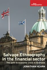 Salvage Ethnography in the Financial SectorThe Path to Economic Crisis in Scotland
