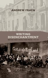 Writing disenchantmentBritish First World War prose, 1914-30$