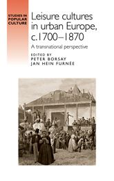 Leisure Cultures In Urban Europe, C.1700-1870A transnational perspective$