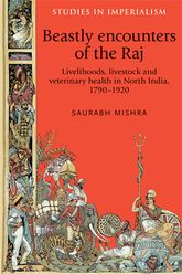 Beastly encounters of the RajLivelihoods, livestock and veterinary health in India, 1790-1920