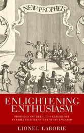 Enlightening EnthusiasmProphecy and religious experience in early eighteenth-century England$