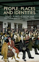 People, Places and Identities: Themes in British Social and Cultural History, 1700s-1980s