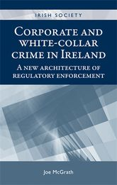 Corporate and white-collar crime in IrelandA new architecture of regulatory enforcement