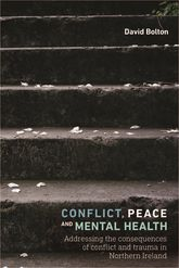 Conflict, Peace and Mental HealthAddressing the Consequences of Conflict and Trauma in Northern Ireland