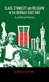 Class, ethnicity and religion in the Bengali East End: A political history